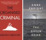 The Green Road by Anne Enright, and The Organised Criminal by Jarlath Gregory
